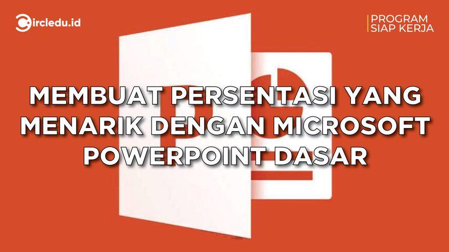 Membuat Presentasi yang Menarik dengan Microsoft Powerpoint Dasar
