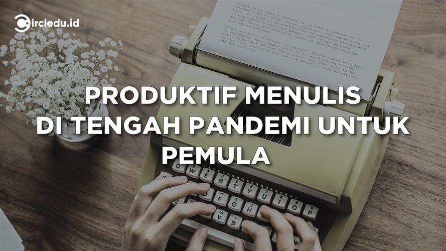 Produktif Menulis di Tengah Pandemi Untuk Pemula